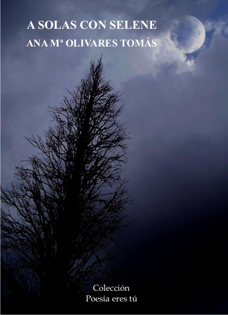 Ana María Olivares es la escritora de A solas con selene, Ausencias, Noches de sandalo, Mareas de Otoño. La poeta acaba de publicar un libro de poesía con la Editorial Poesía eres tú