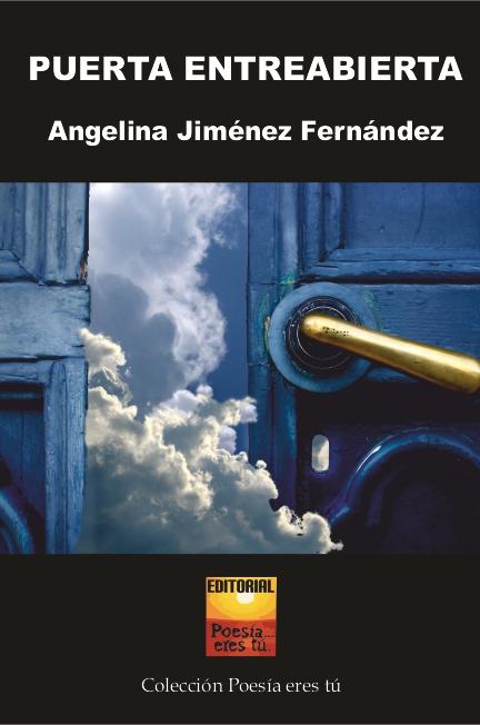 Angelina Jiménez es el escritor de puerta entreabierta. Angelina Jiménez acaba de publicar un libro: puerta entreabierta de poesía con la Editorial Poesía eres tú