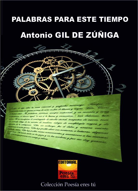 Antonio Gil de Zuñiga es el escritor de Palabras para este tiempo. Antonio Gil de Zuñiga acaba de publicar un libro: Palabras para este tiempo de poesía con la Editorial Poesía eres tú