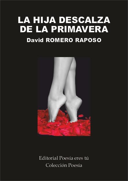 David Romero Raposo es el escritor de La hija descalza de la primavera. David García Abejas acaba de publicar un libro: La hija descalza de la primavera de poesía con la Editorial Poesía eres tú
