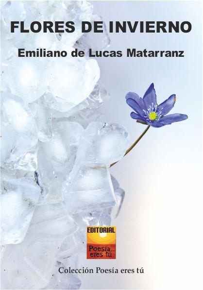 Emiliano de Lucas Matarranz es el escritor de Flores de invierno. El escritor acaba de publicar un libro: Flores de invierno de poesía con la Editorial Poesía eres tú