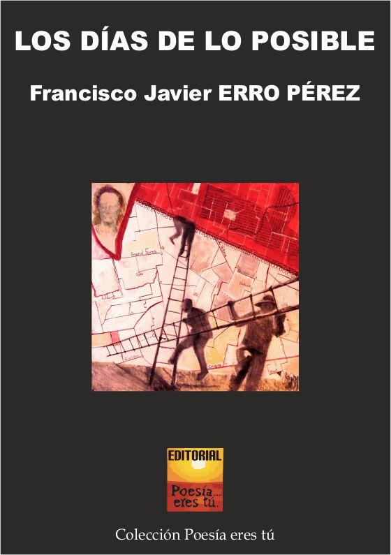 Javier Erro es el escritor de Los días de lo posible. El poeta acaba de publicar un libro de poesía con la Editorial Poesía eres tú