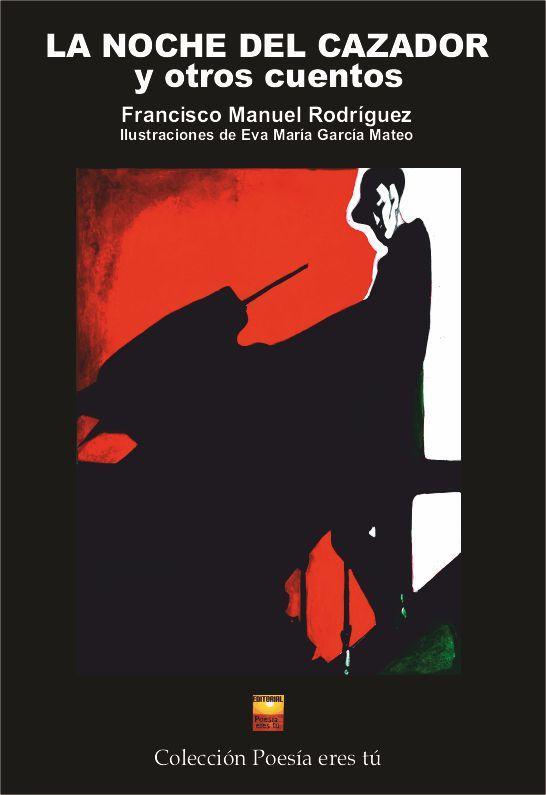 Francisco Manuel Rodríguez López es el escritor de La noche del cazador. El poeta acaba de publicar un libro de poesía con la Editorial Poesía eres tú