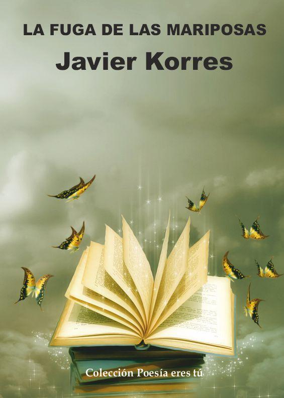 Javier Korres es el escritor de La fuga de las mariposas. El poeta acaba de publicar un libro de poesía con la Editorial Poesía eres tú