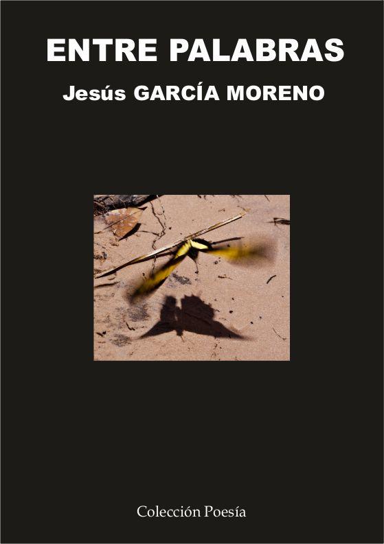 Jesús García es el escritor de Entre palabras. El poeta acaba de publicar un libro de poesía con la Editorial Poesía eres tú