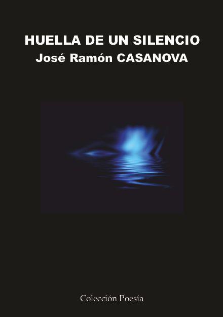 José Ramón Casanova es el escritor de Huella de un silencio. El poeta acaba de publicar un libro de poesía con la Editorial Poesía eres tú