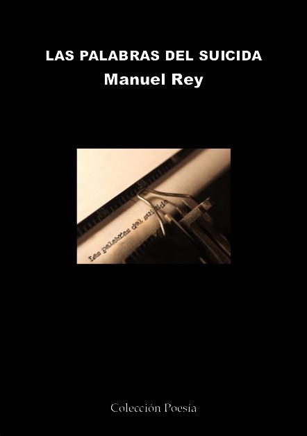 Manuel Reyes el escritor de Las palabras del suicida. El poeta acaba de publicar un libro de poesía con la Editorial Poesía eres tú
