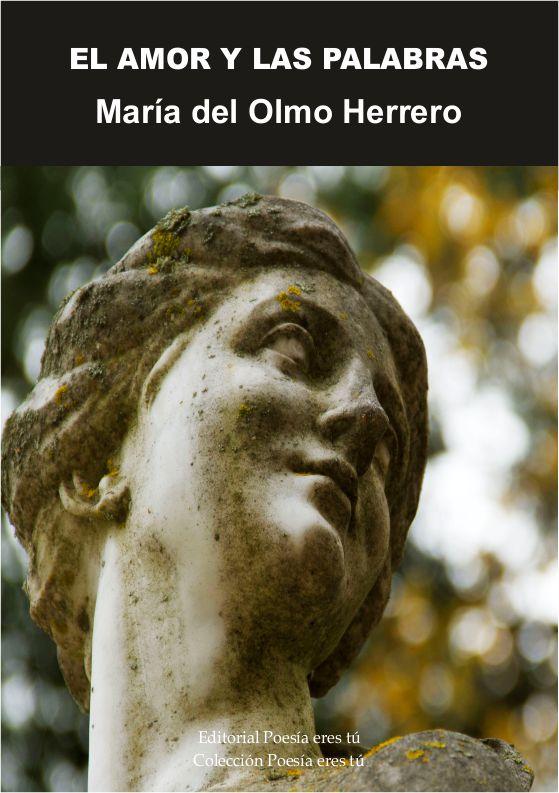 María del Olmo Herreroes laescritora de El amor y las palabras. La poeta acaba de publicar un libro de poesía con la Editorial Poesía eres tú
