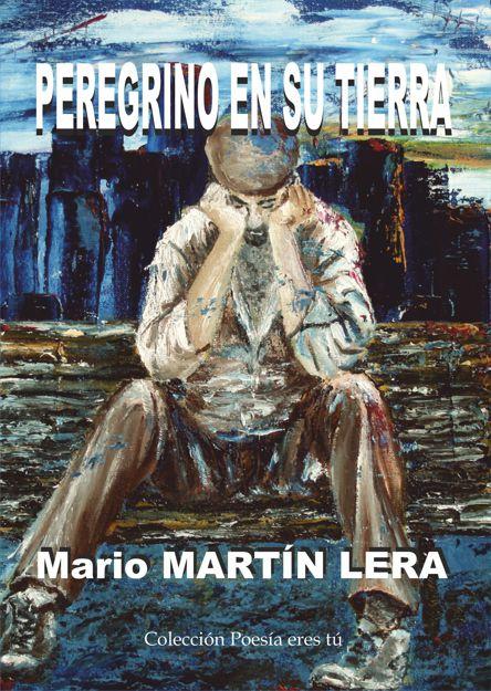 Mario Martín Leraes el escritor de Peregrino en su tierra. El poeta acaba de publicar un libro de poesía con la Editorial Poesía eres tú