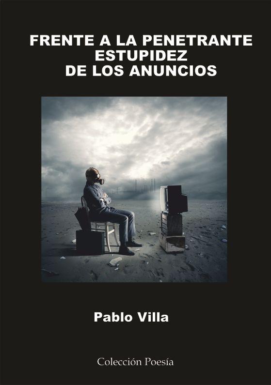 Pablo Villaes el escritor de FRENTE A LA PENETRANTE ESTUPIDEZ DE LOS ANUNCIOS. El poeta acaba de publicar un libro de poesía con la Editorial Poesía eres tú