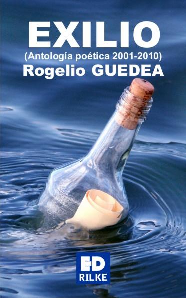 Rogelio Guedeaes el escritor de Exilio. El poeta acaba de publicar un libro de poesía con la Editorial de poesía Ediciones Rilke